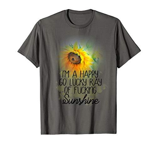 I'm A Happy Go Lucky Ray of Fucking Sunshine T-Shirt