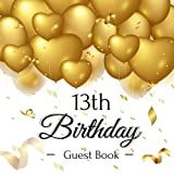 13th Birthday Guest Book: Golden Hearts Balloons Theme Elegant Glossy Cover, Place for a Photo, Cream Color Paper, 123 Pages, Guest Sign in for Party, ... Best Wishes and Messages from Family and Fri