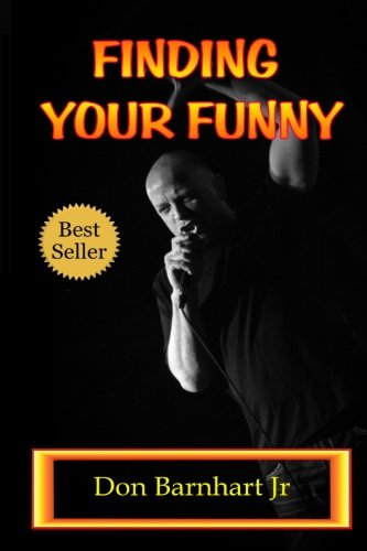 Read Online Finding Your Funny: Exploring the Art, Science and Business of Stand Up Comedy PDF