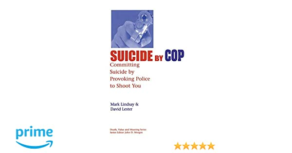 Amazon com: Suicide by Cop: Committing Suicide by Provoking