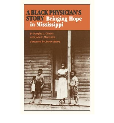 Read Online [ [ [ A Black Physician's Story: Bringing Hope in Mississippi (Print-On-Demand)[ A BLACK PHYSICIAN'S STORY: BRINGING HOPE IN MISSISSIPPI (PRINT-ON-DEMAND) ] By Conner, Douglas L. ( Author )Feb-01-2009 Paperback ebook