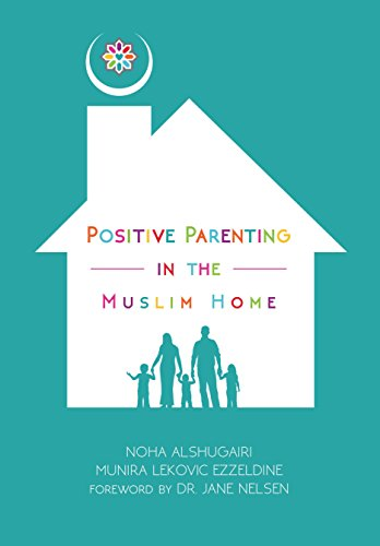 Positive parenting in the muslim home kindle edition by noha positive parenting in the muslim home by alshugairi noha ezzeldine munira lekovic fandeluxe