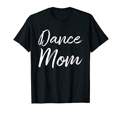 Dance Mom Funny Cute Gift T-Shirt