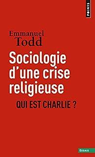 Qui est Charlie ? - Sociologie d'une crise religieuse par Emmanuel Todd