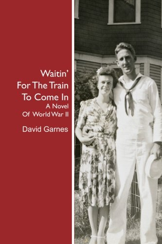 (Waitin' For The Train To Come In: A Novel Of World War II)
