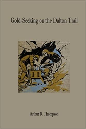 Gold Seeking On The Dalton Trail Thompson Arthur R 9781500768973 Books