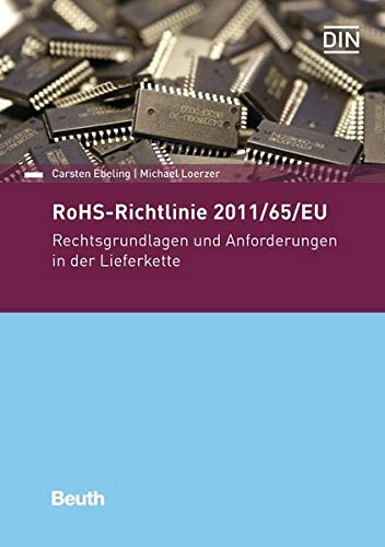 RoHS-Richtlinie 2011/65/EU: Rechtsgrundlagen und Anforderungen in der Lieferkette (Beuth Praxis) Taschenbuch – 3. November 2017 DIN e.V. Carsten Ebeling Michael Loerzer 3410267816