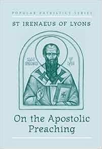 On the Apostolic Preaching: Irenaeus Saint Bishop of Lyon ...
