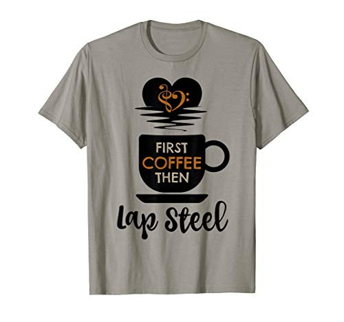 First Coffee Then Lap Steel Guitar Music Lover Guitarist T-Shirt