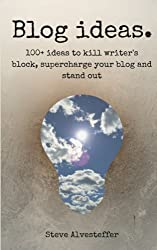 Blog Ideas: 100+ ideas to kill writer's block, supercharge your blog and stand out