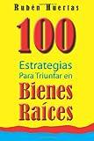100 Estrategias para triunfar en bienes raices (Spanish Edition)