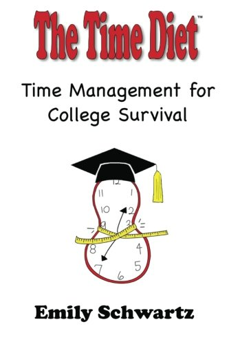 The Time Diet Time Management for College Survival