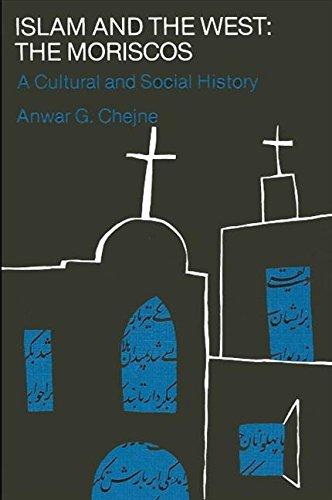 Islam and the West: The Moriscos Anwar G. Chejne
