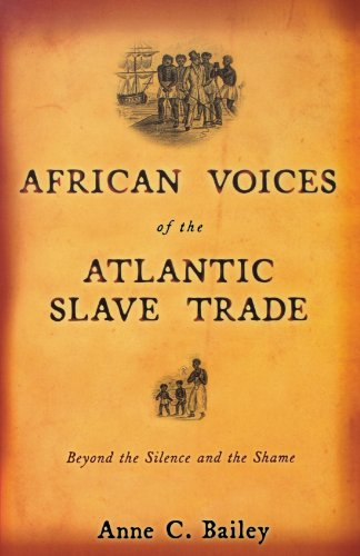 African Voices of the Atlantic Slave Trade: Beyond the Silence and the Shame -