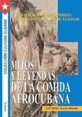 Mitos Y Leyendas De La Comida Afrocubana Spanish Edition