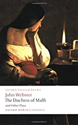 The Duchess of Malfi and Other Plays: The White Devil; The Duchess of Malfi; The Devil's Law-Case; A Cure for a Cuckold (Oxford World's Classics)