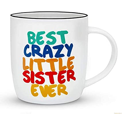 Gifffted Best Crazy Little Sister Ever Coffee Mug Funny Sisters Day Gifts From Or