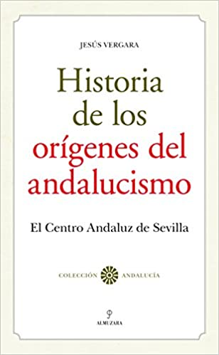 Historia de los Orígenes del Andalucismo (Andalucía): Amazon.es: Vergara, Jesús: Libros