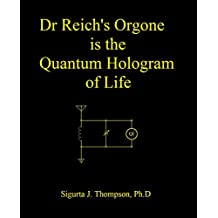 Dr. Reich's Orgone is the Quantum Hologram of Life