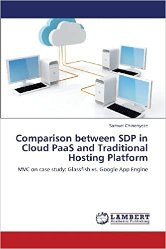 Book Comparison between SDP in Cloud PaaS and Traditional Hosting Platform: MVC on case study: Glassfish vs. Google App Engine by Chinenyeze, Samuel (2013)