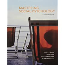 Mastering Social Psychology, First Canadian Edition: Written by Robert A Baron, 2010 Edition, (1st Edition) Publisher: Pearson Education Canada [Paperback]