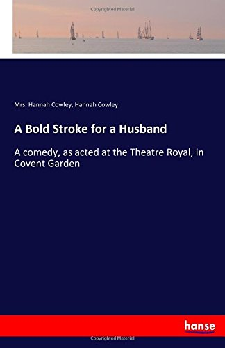 A Bold Stroke for a Husband: A comedy, as acted at the Theatre Royal, in Covent Garden ebook