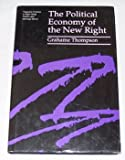 The Political Economy of the New Right, Thompson, Grahame, 0805795561