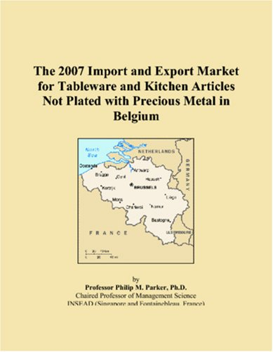 Download The 2007 Import and Export Market for Tableware and Kitchen Articles Not Plated with Precious Metal in Belgium pdf epub