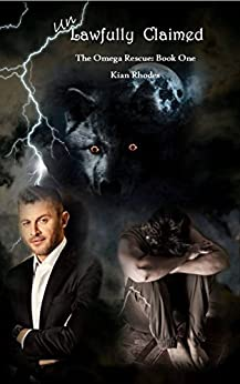 Unlawfully Claimed: The Omega Rescue: Book One (The Omega Auction Chronicles 4) by [Rhodes, Kian]