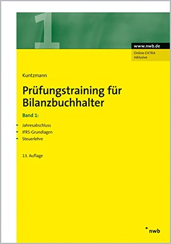 Prüfungstraining für Bilanzbuchhalter 1: Jahresabschluss. IFRS-Grundlagen. Steuerlehre (NWB Bilanzbuchhalter)