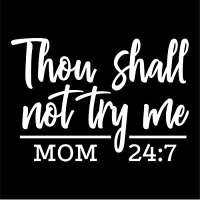 Thou Shall Not Try Me Mom 24:7 Vinyl Decal Sticker | Cars Trucks Vans SUVs Walls Cups Laptops | 5.5 Inch | White | KCD2737: Automotive