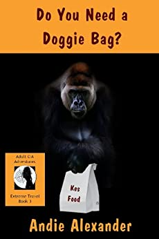 Do You Need a Doggie Bag? (Extreme Travel Book 3) by [Alexander, Andie]