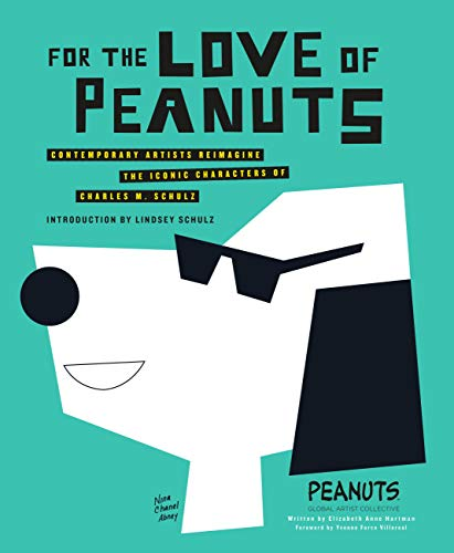 For the Love of Peanuts: Contemporary Artists Reimagine the Iconic Characters of Charles M. Schulz (English Edition)