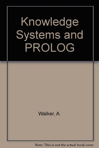 Knowledge Systems and Prolog: A Logical Approach to Expert Systems and Natural Language Processing by Addison-Wesley