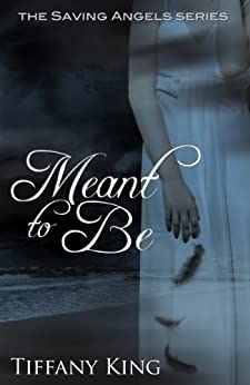 Meant to Be (The Saving Angels Series Book 1) by [King, Tiffany]