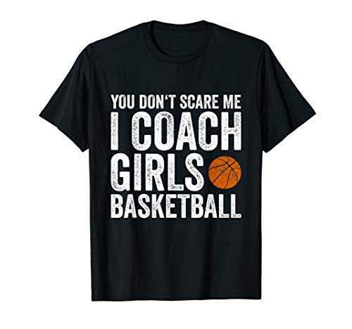 You Don't Scare Me I Coach Girls Basketball T-Shirt Gift