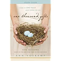 One Thousand Gifts Study Guide: A Dare to Live Fully Right Where You Are