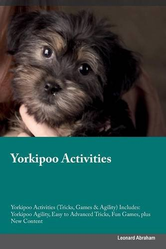 Read Online Yorkipoo Activities Yorkipoo Activities (Tricks, Games & Agility) Includes: Yorkipoo Agility, Easy to Advanced Tricks, Fun Games, plus New Content pdf