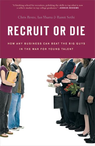 Recruit or Die: How Any Business Can Beat the Big Guys in the War for YoungTalent