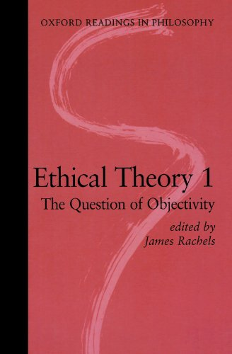 Ethical Theory 1: The Question of Objectivity (Oxford Readings in Philosophy) (Vol 1)