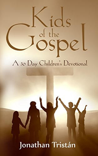 Kids of the Gospel: A 30 day devotional to get you children closer to God
