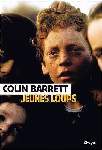 Jeunes loups de Colin Barrett 2016
