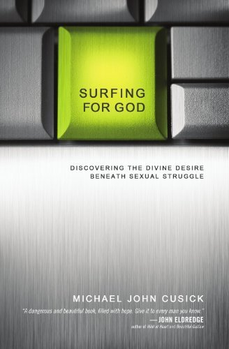 Surfing for God: Discovering the Divine Desire Beneath Sexual Struggle by Michael John Cusick (2012-06-04)