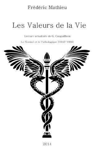 Les Valeurs de la Vie: Lecture actualisée de l'œuvre de G. Canguilhem, Le Normal et le Pathologique (1966) (French Edition)