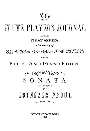 Flute Sonata, Op.17 by Ebenezer Prout. Piano with Flute Score and Flute Part Complete [Re-Imaged from Original for Greater Clarity. Student Loose Leaf Facsimile Edition. 2017] ()