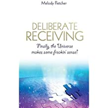 Finally, the Universe Makes Some Freakin' Sense Deliberate Receiving (Paperback) - Common