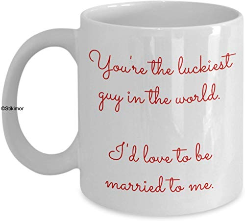 You're the luckiest guy in the world, I'd love to be married to me funny coffee mug, Valentine's Day or anniversary gift, sarcastic gift, 11oz, gift by Stikimor ()