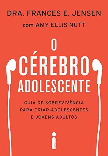 O crebro adolescente: Guia de sobrevivncia para criar adolescentes e jovens adultos (Portuguese Edition)