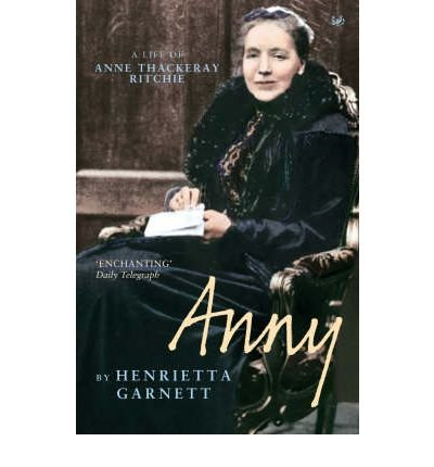 Anny: A Life of Anny Thackeray Ritchie