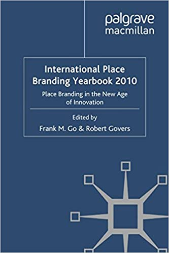 International Place Branding Yearbook 2010: Place Branding in the New Age of Innovation